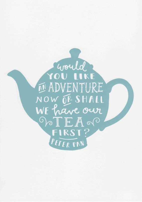 Tea Print Peter Pan Print J M Barrie Quote Teapot Print Adventure Quote Tea Quote Nursery Decor Blue