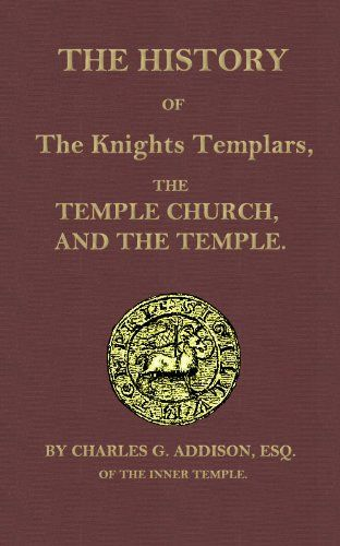 History of the Knights Templars, the Temple Church, and the Temple by Charles G....