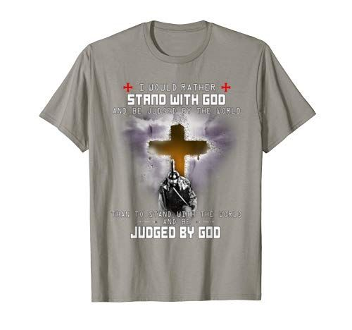 Knight Templar Warrior Men I Would Rather Stand With God T-Shirt
